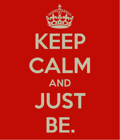 keep calm and just be